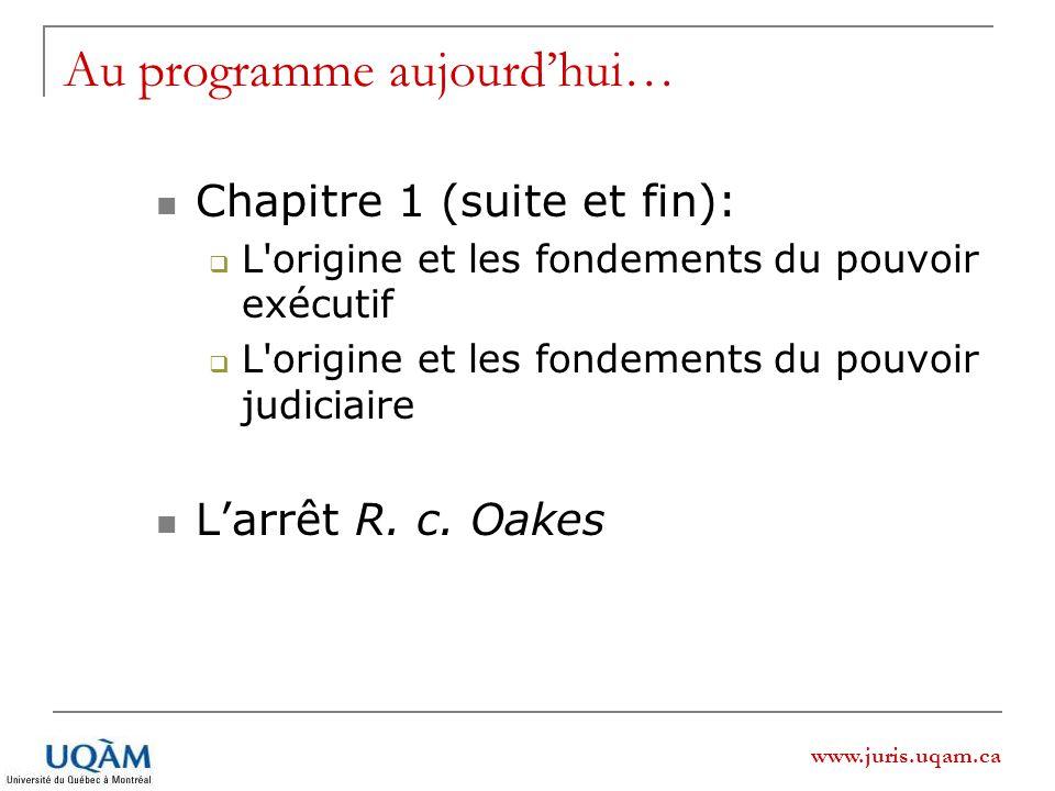 www.juris.uqam.ca Au programme aujourdhui… Chapitre 1 (suite et fin): L origine et les fondements du pouvoir exécutif L origine et les fondements du pouvoir judiciaire Larrêt R.