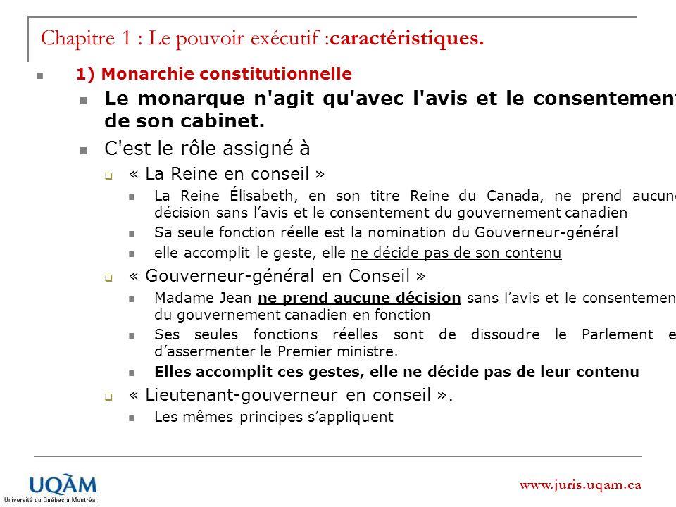 www.juris.uqam.ca Chapitre 1 : Le pouvoir exécutif :caractéristiques. 1) Monarchie constitutionnelle Le monarque n'agit qu'avec l'avis et le consentem