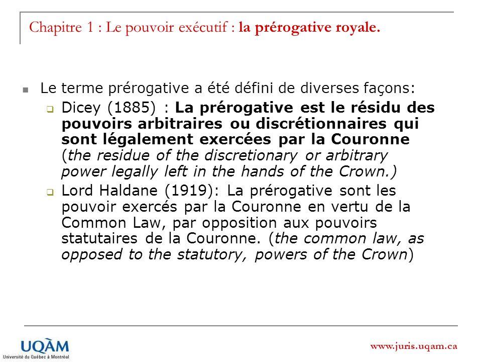 www.juris.uqam.ca Chapitre 1 : Le pouvoir exécutif : la prérogative royale. Le terme prérogative a été défini de diverses façons: Dicey (1885) : La pr