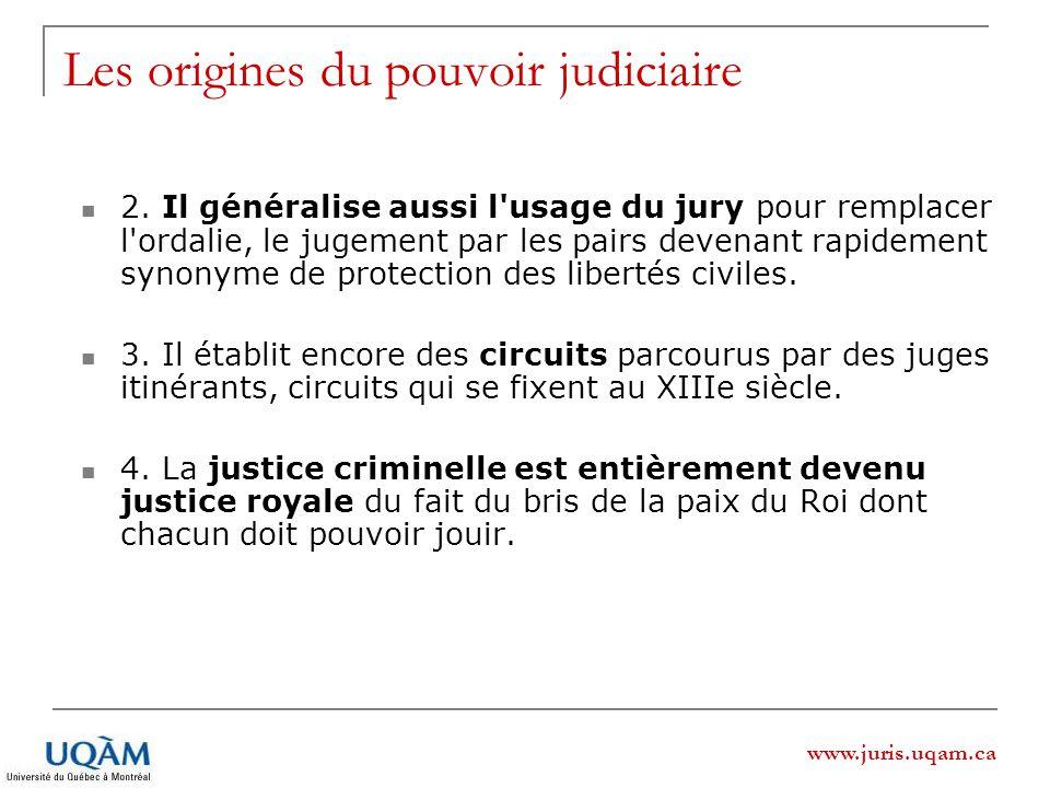 www.juris.uqam.ca Les origines du pouvoir judiciaire 2. Il généralise aussi l'usage du jury pour remplacer l'ordalie, le jugement par les pairs devena