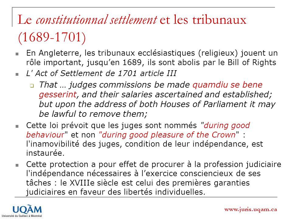 www.juris.uqam.ca Le constitutionnal settlement et les tribunaux (1689-1701) En Angleterre, les tribunaux ecclésiastiques (religieux) jouent un rôle i
