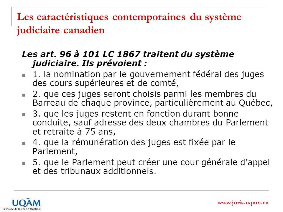 www.juris.uqam.ca Les caractéristiques contemporaines du système judiciaire canadien Les art. 96 à 101 LC 1867 traitent du système judiciaire. Ils pré