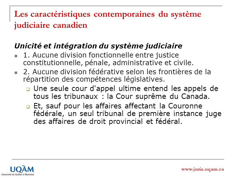 www.juris.uqam.ca Les caractéristiques contemporaines du système judiciaire canadien Unicité et intégration du système judiciaire 1. Aucune division f