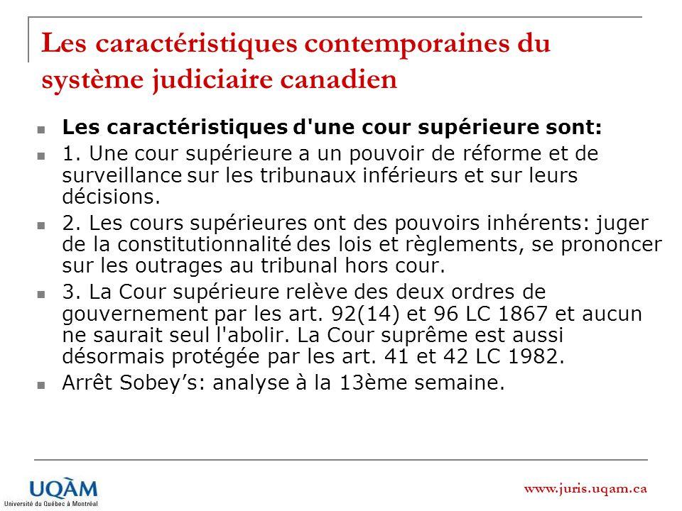 www.juris.uqam.ca Les caractéristiques contemporaines du système judiciaire canadien Les caractéristiques d une cour supérieure sont: 1.