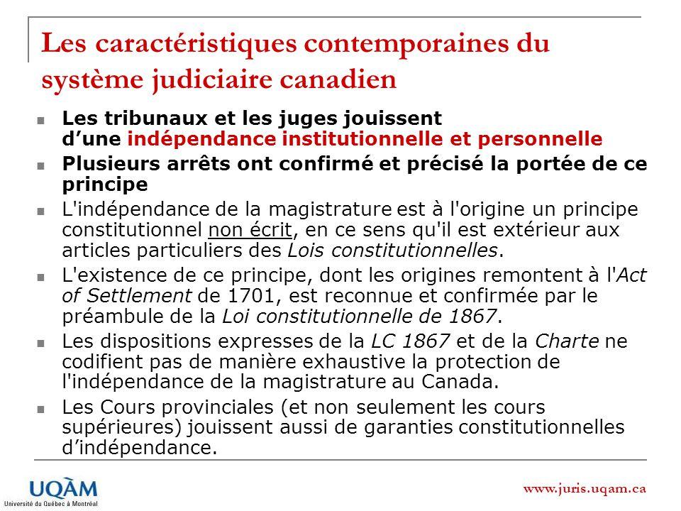 www.juris.uqam.ca Les caractéristiques contemporaines du système judiciaire canadien Les tribunaux et les juges jouissent dune indépendance institutio