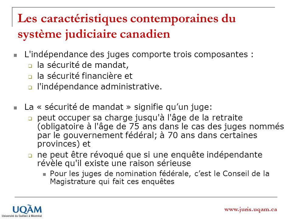 www.juris.uqam.ca Les caractéristiques contemporaines du système judiciaire canadien L indépendance des juges comporte trois composantes : la sécurité de mandat, la sécurité financière et l indépendance administrative.