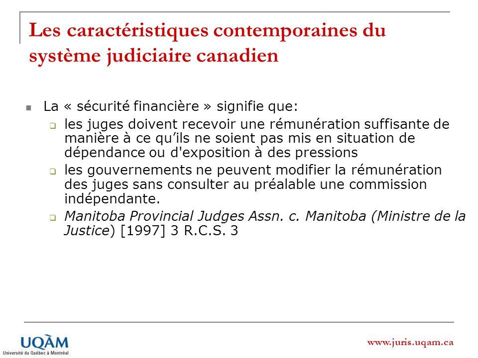 www.juris.uqam.ca Les caractéristiques contemporaines du système judiciaire canadien La « sécurité financière » signifie que: les juges doivent recevo