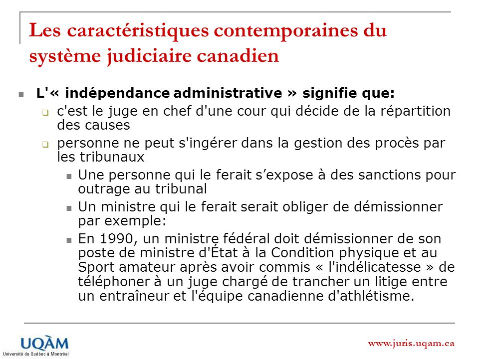 www.juris.uqam.ca Les caractéristiques contemporaines du système judiciaire canadien L'« indépendance administrative » signifie que: c'est le juge en