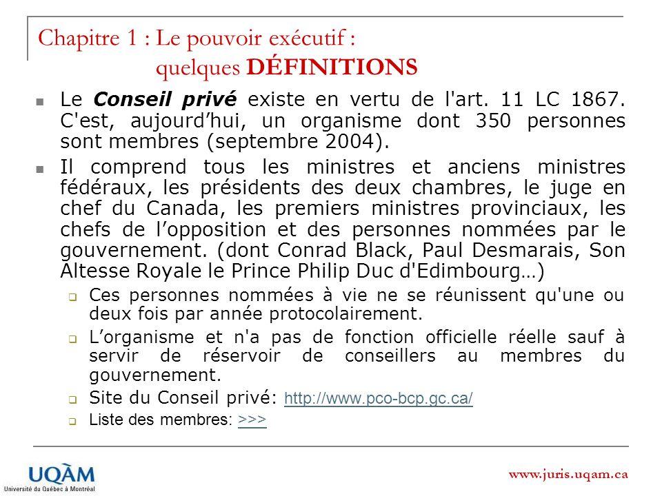 www.juris.uqam.ca Le Conseil privé existe en vertu de l'art. 11 LC 1867. C'est, aujourdhui, un organisme dont 350 personnes sont membres (septembre 20