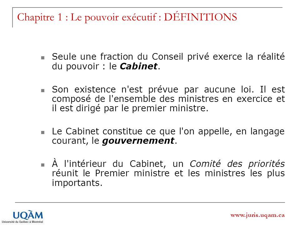 www.juris.uqam.ca Seule une fraction du Conseil privé exerce la réalité du pouvoir : le Cabinet. Son existence n'est prévue par aucune loi. Il est com