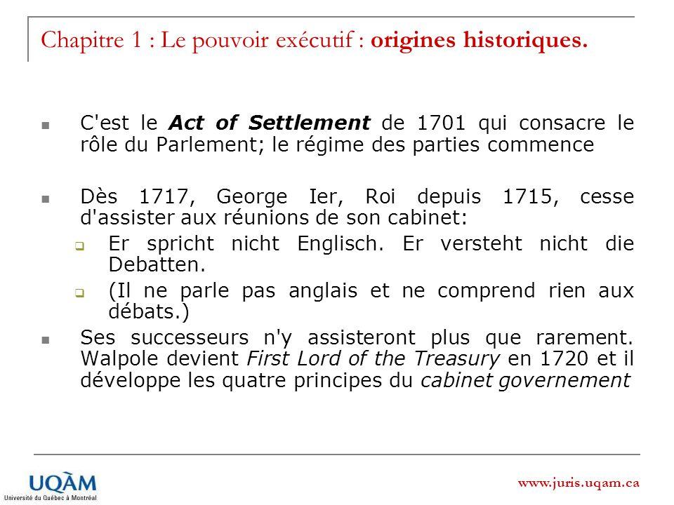 www.juris.uqam.ca Chapitre 1 : Le pouvoir exécutif : origines historiques. C'est le Act of Settlement de 1701 qui consacre le rôle du Parlement; le ré