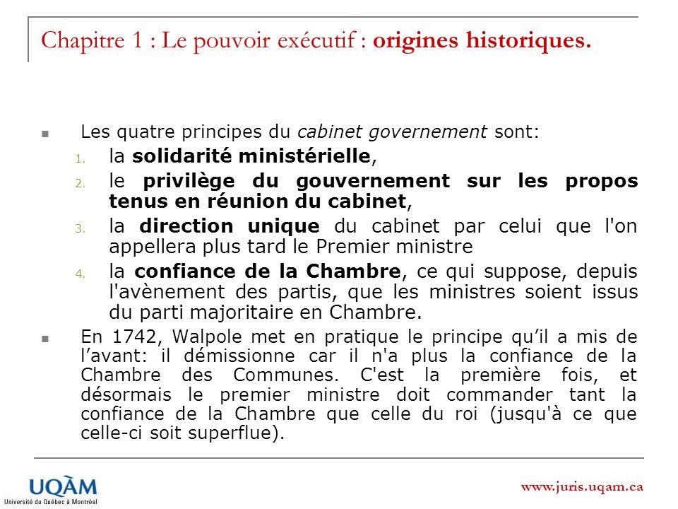 www.juris.uqam.ca Chapitre 1 : Le pouvoir exécutif : origines historiques. Les quatre principes du cabinet governement sont: 1. la solidarité ministér
