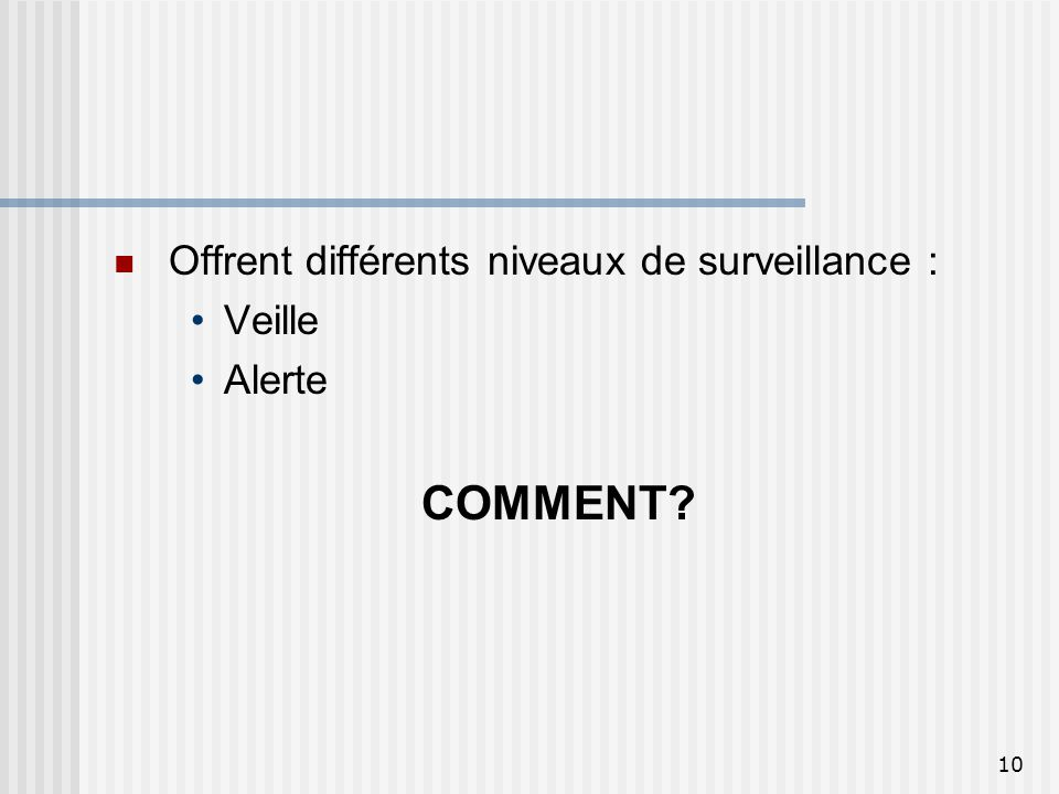 10 Offrent différents niveaux de surveillance : Veille Alerte COMMENT?
