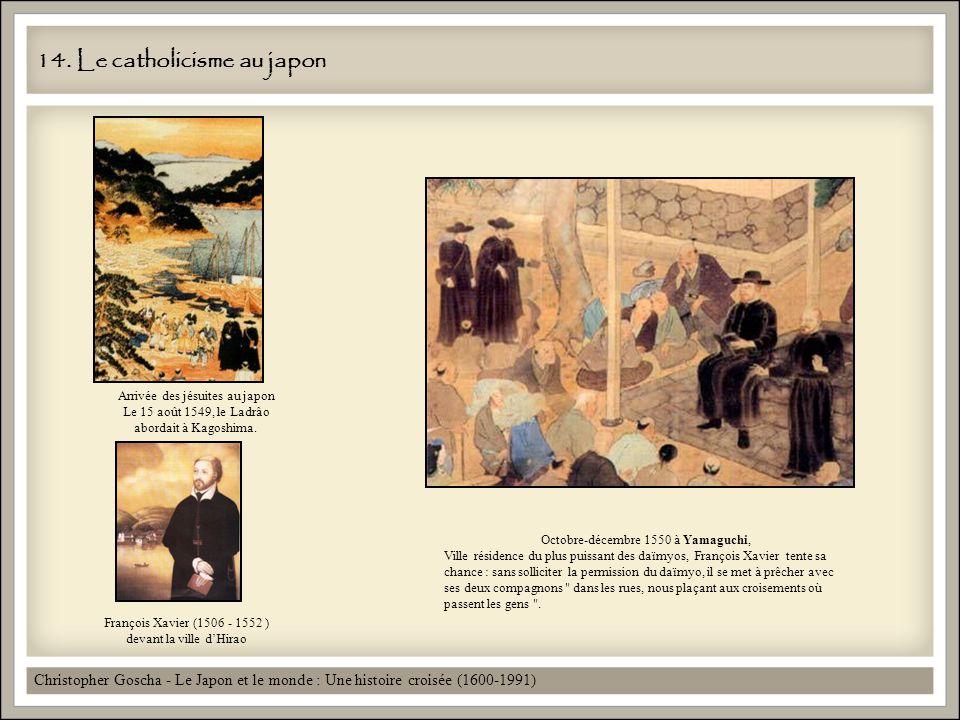 14. Le catholicisme au japon Christopher Goscha - Le Japon et le monde : Une histoire croisée (1600-1991) François Xavier (1506 - 1552 ) devant la vil