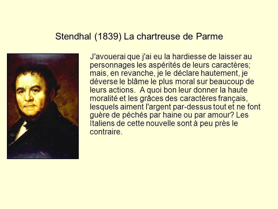 Stendhal (1839) La chartreuse de Parme J'avouerai que j'ai eu la hardiesse de laisser au personnages les aspérités de leurs caractères; mais, en revan
