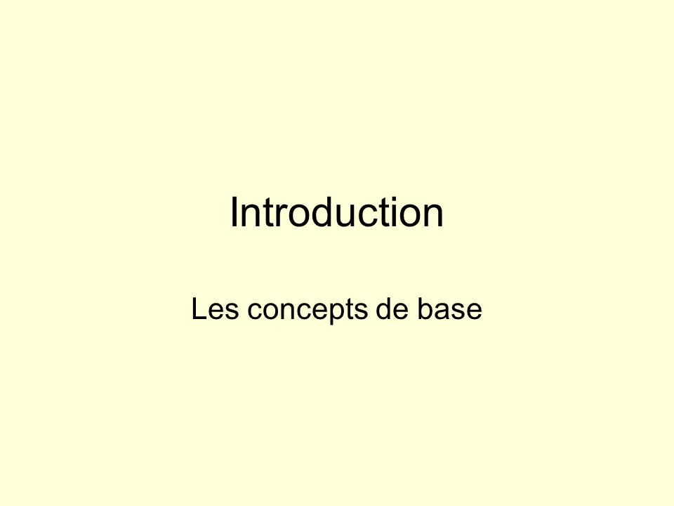 Introduction Les concepts de base