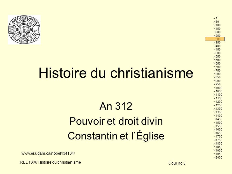 Cour no 3 REL 1806 Histoire du christianisme Histoire du christianisme An 312 Pouvoir et droit divin Constantin et lÉglise <1 <50 <100 <150 <200 <250