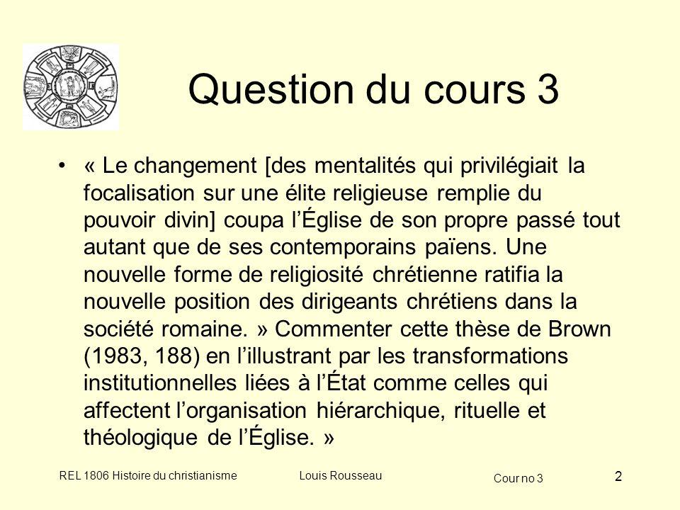 Cour no 3 REL 1806 Histoire du christianismeLouis Rousseau 2 Question du cours 3 « Le changement [des mentalités qui privilégiait la focalisation sur