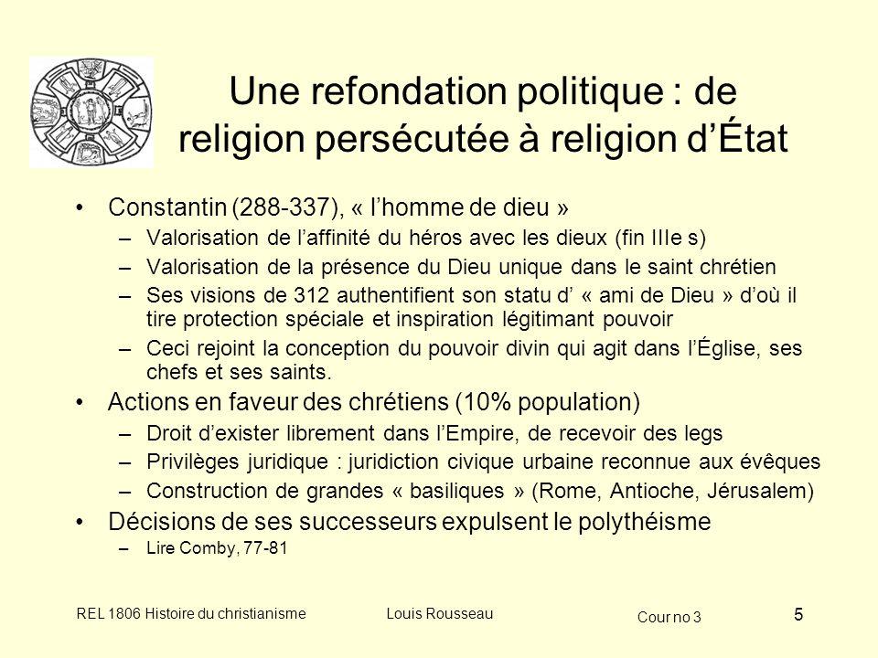 Cour no 3 REL 1806 Histoire du christianismeLouis Rousseau 5 Une refondation politique : de religion persécutée à religion dÉtat Constantin (288-337),