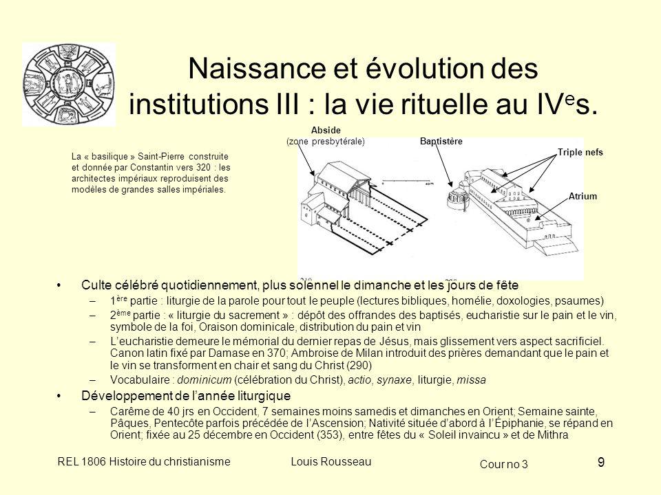 Cour no 3 REL 1806 Histoire du christianismeLouis Rousseau 9 Naissance et évolution des institutions III : la vie rituelle au IV e s. Culte célébré qu