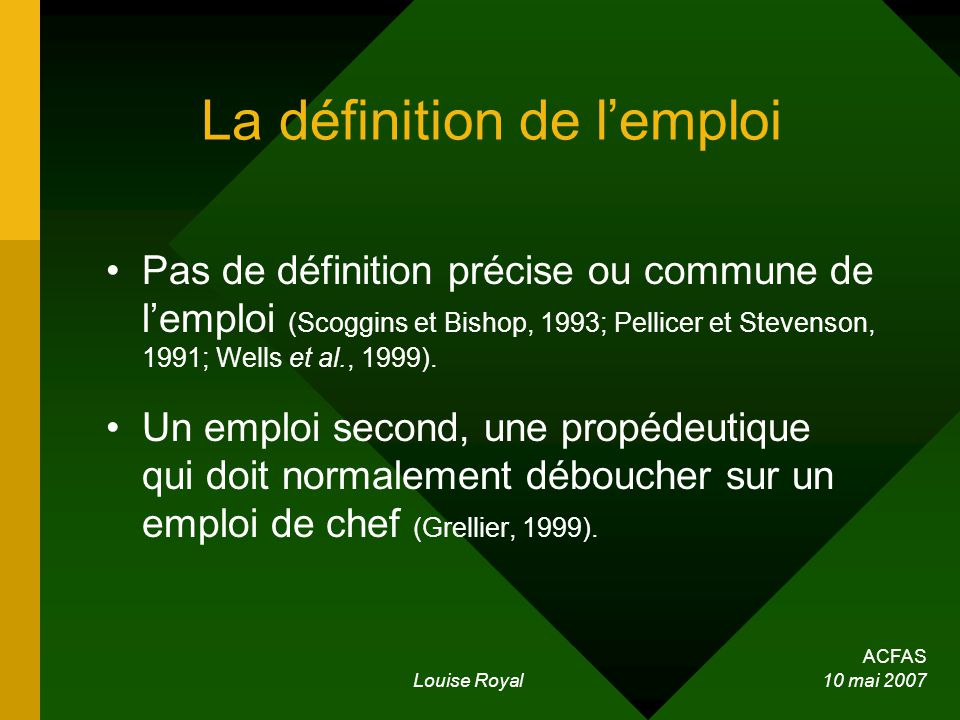 ACFAS Louise Royal 10 mai 2007 La définition de lemploi Pas de définition précise ou commune de lemploi (Scoggins et Bishop, 1993; Pellicer et Stevenson, 1991; Wells et al., 1999).