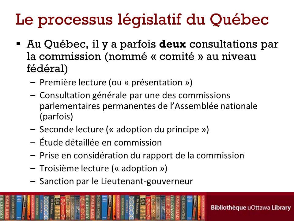 Le processus législatif du Québec Au Québec, il y a parfois deux consultations par la commission (nommé « comité » au niveau fédéral) –Première lectur