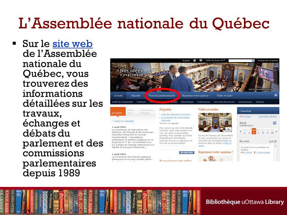 LAssemblée nationale du Québec Sur le site web de lAssemblée nationale du Québec, vous trouverez des informations détaillées sur les travaux, échanges et débats du parlement et des commissions parlementaires depuis 1989site web