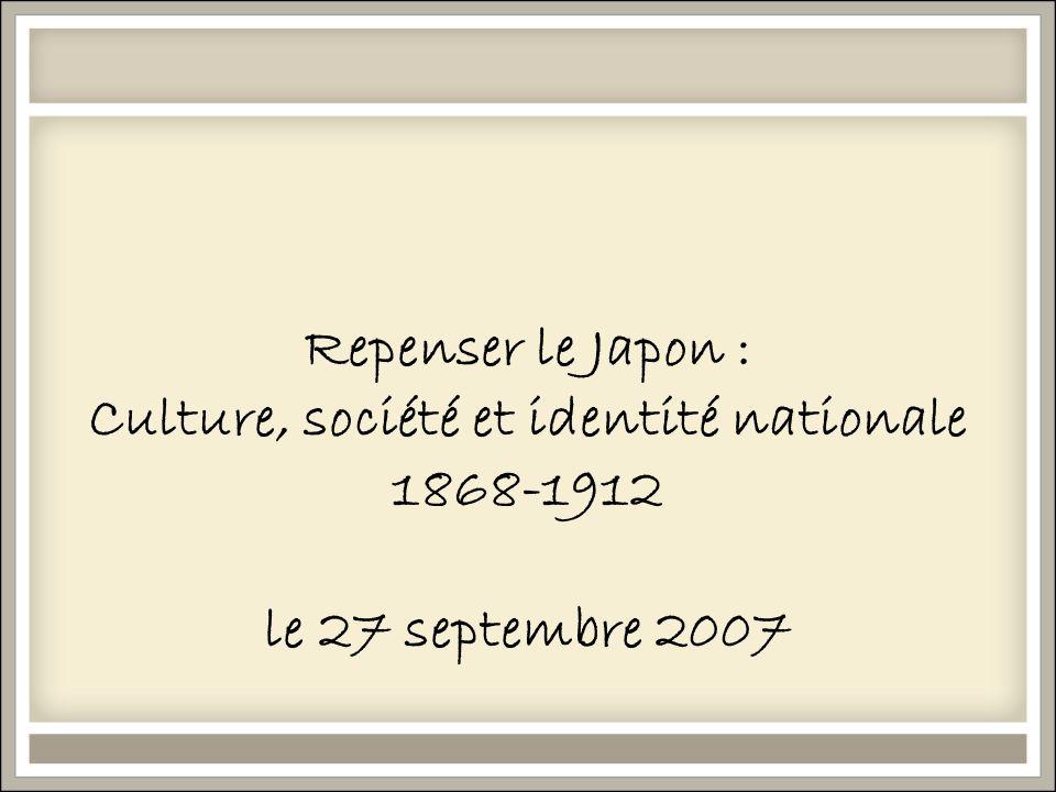 Repenser le Japon : Culture, société et identité nationale 1868-1912 le 27 septembre 2007