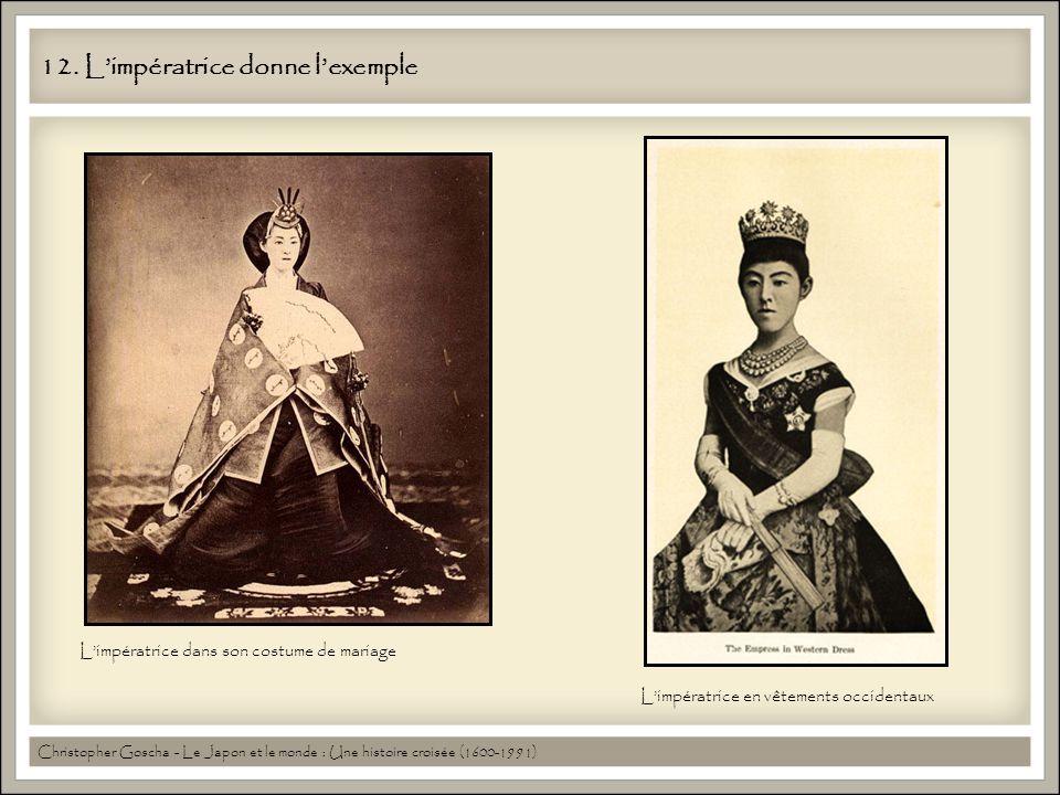 12. Limpératrice donne lexemple Christopher Goscha - Le Japon et le monde : Une histoire croisée (1600-1991) Limpératrice dans son costume de mariage
