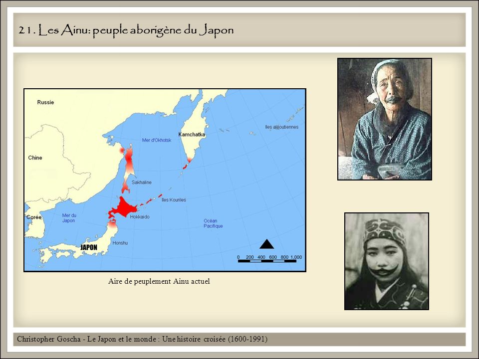 21. Les Ainu: peuple aborigène du Japon Christopher Goscha - Le Japon et le monde : Une histoire croisée (1600-1991) Aire de peuplement Ainu actuel