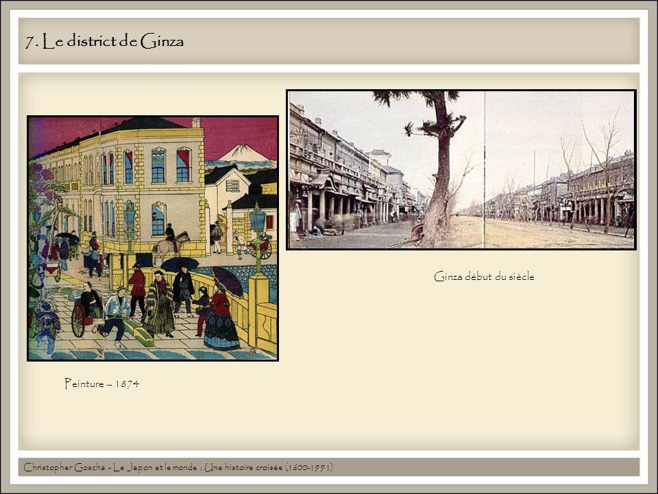 7. Le district de Ginza Christopher Goscha - Le Japon et le monde : Une histoire croisée (1600-1991) Ginza début du siècle Peinture – 1874