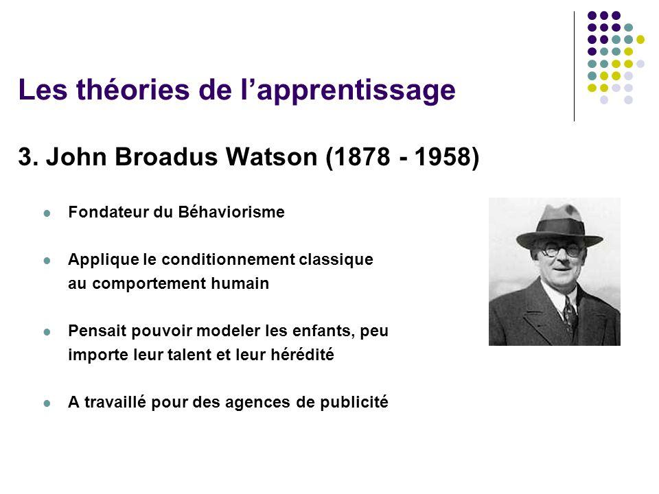 3. John Broadus Watson (1878 - 1958) Fondateur du Béhaviorisme Applique le conditionnement classique au comportement humain Pensait pouvoir modeler le