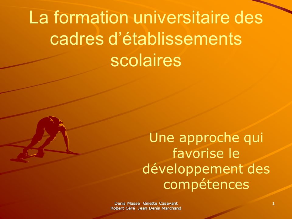 Denis Massé Ginette Casavant Robert Céré Jean-Denis Marchand 1 La formation universitaire des cadres détablissements scolaires Une approche qui favorise le développement des compétences