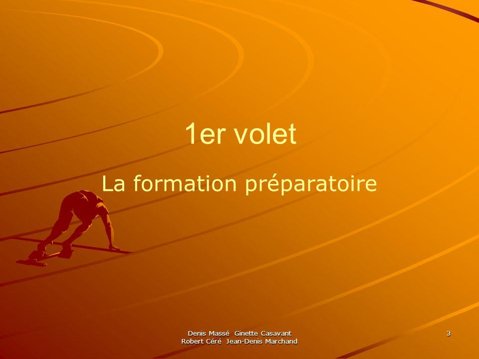 Denis Massé Ginette Casavant Robert Céré Jean-Denis Marchand 3 1er volet La formation préparatoire