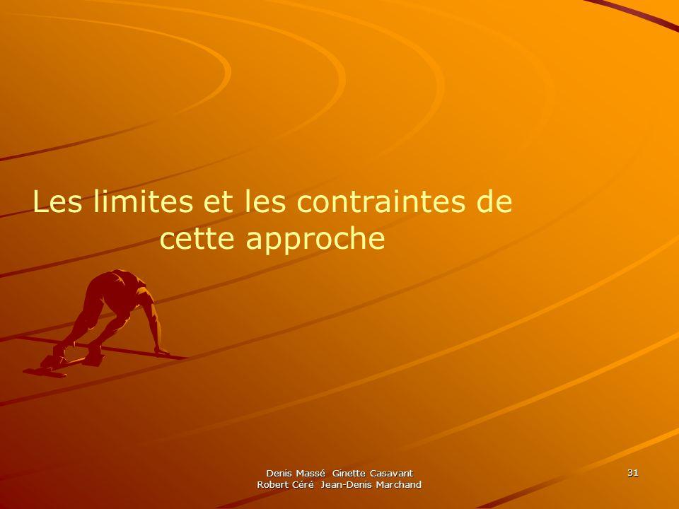 Denis Massé Ginette Casavant Robert Céré Jean-Denis Marchand 31 Les limites et les contraintes de cette approche