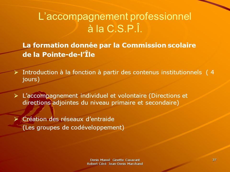 Denis Massé Ginette Casavant Robert Céré Jean-Denis Marchand 37 Laccompagnement professionnel à la C.S.P.Î. La formation donnée par la Commission scol