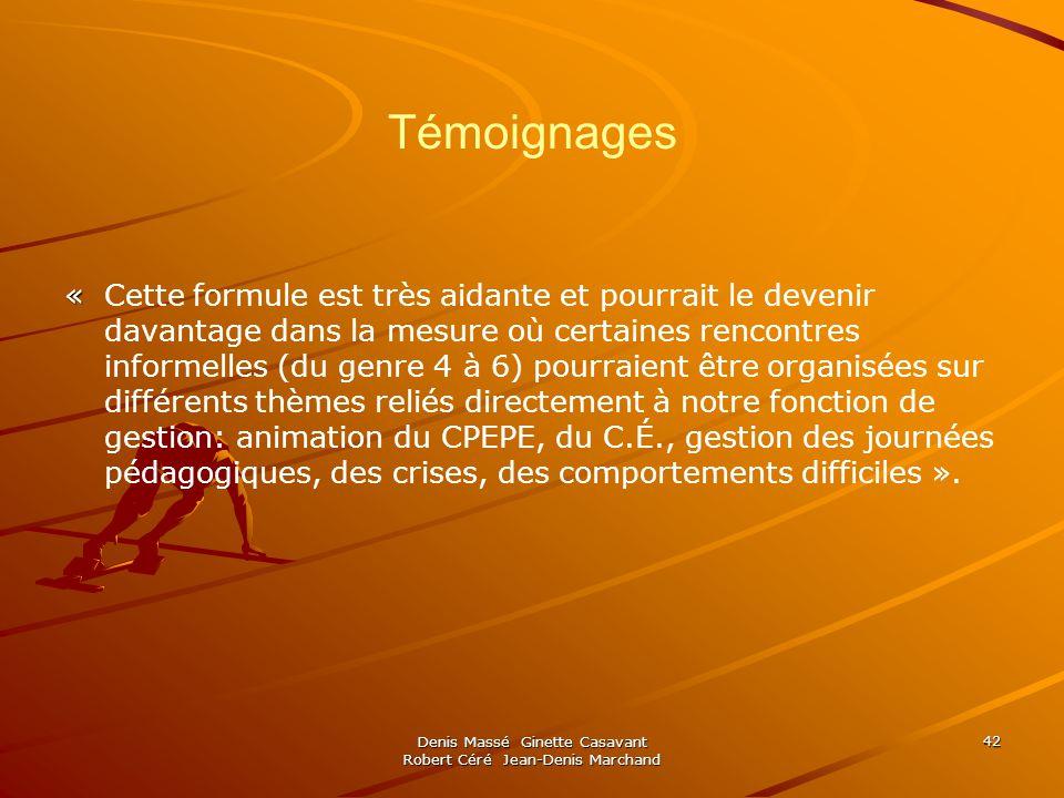 Denis Massé Ginette Casavant Robert Céré Jean-Denis Marchand 42 Témoignages « « Cette formule est très aidante et pourrait le devenir davantage dans l