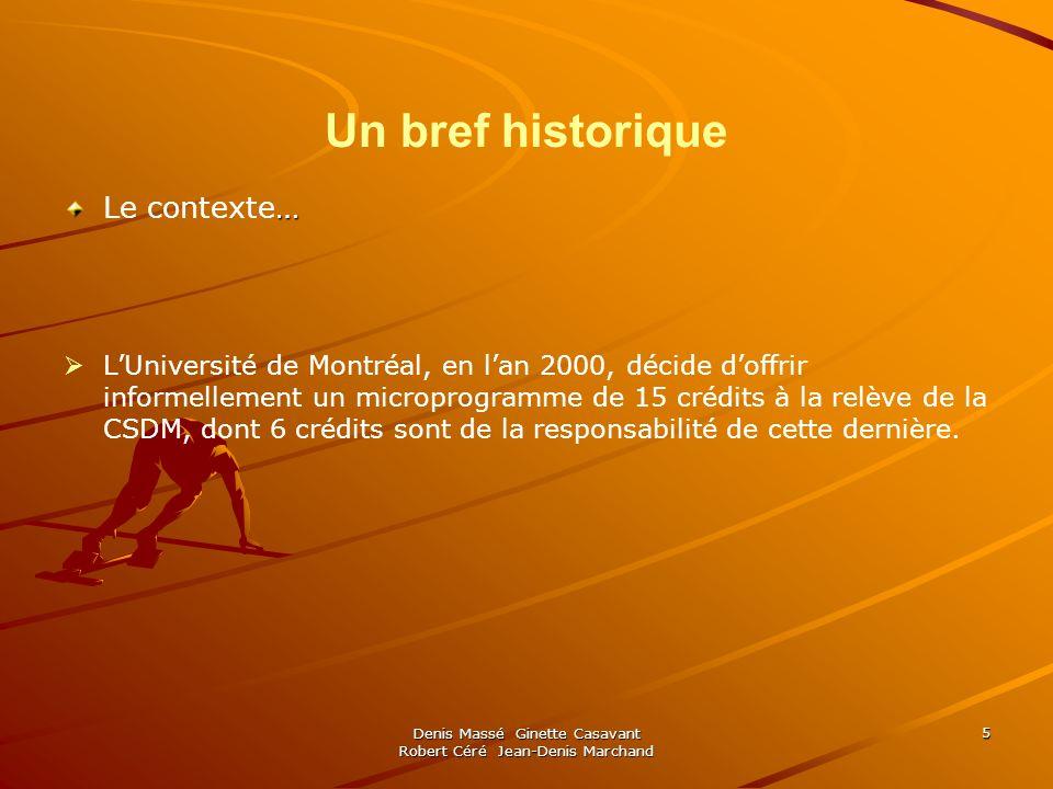 Denis Massé Ginette Casavant Robert Céré Jean-Denis Marchand 5 Un bref historique … Le contexte… LUniversité de Montréal, en lan 2000, décide doffrir