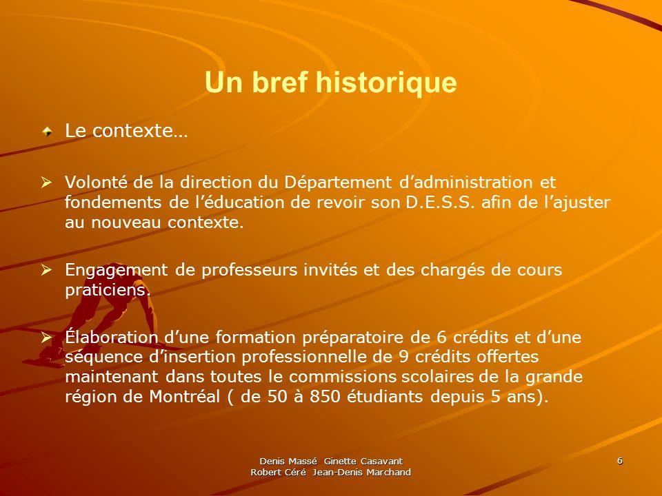Denis Massé Ginette Casavant Robert Céré Jean-Denis Marchand 6 Un bref historique Le contexte… Volonté de la direction du Département dadministration