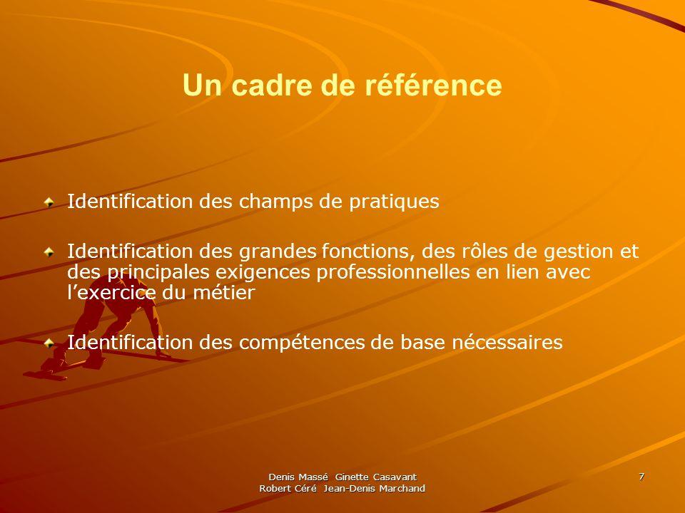 Denis Massé Ginette Casavant Robert Céré Jean-Denis Marchand 7 Un cadre de référence Identification des champs de pratiques Identification des grandes