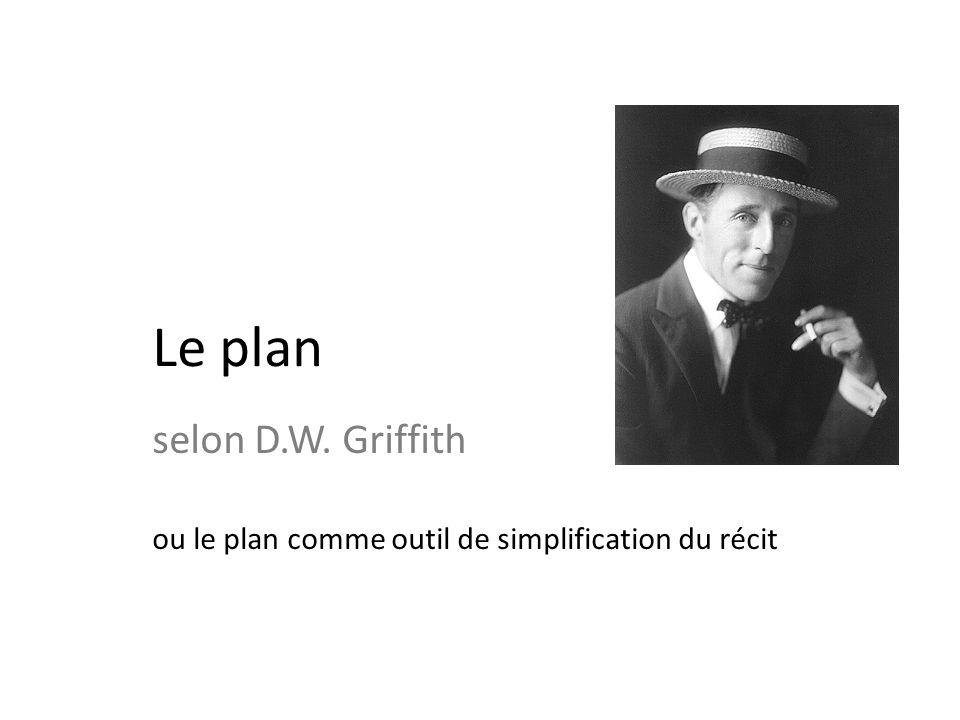 Le plan selon D.W. Griffith ou le plan comme outil de simplification du récit