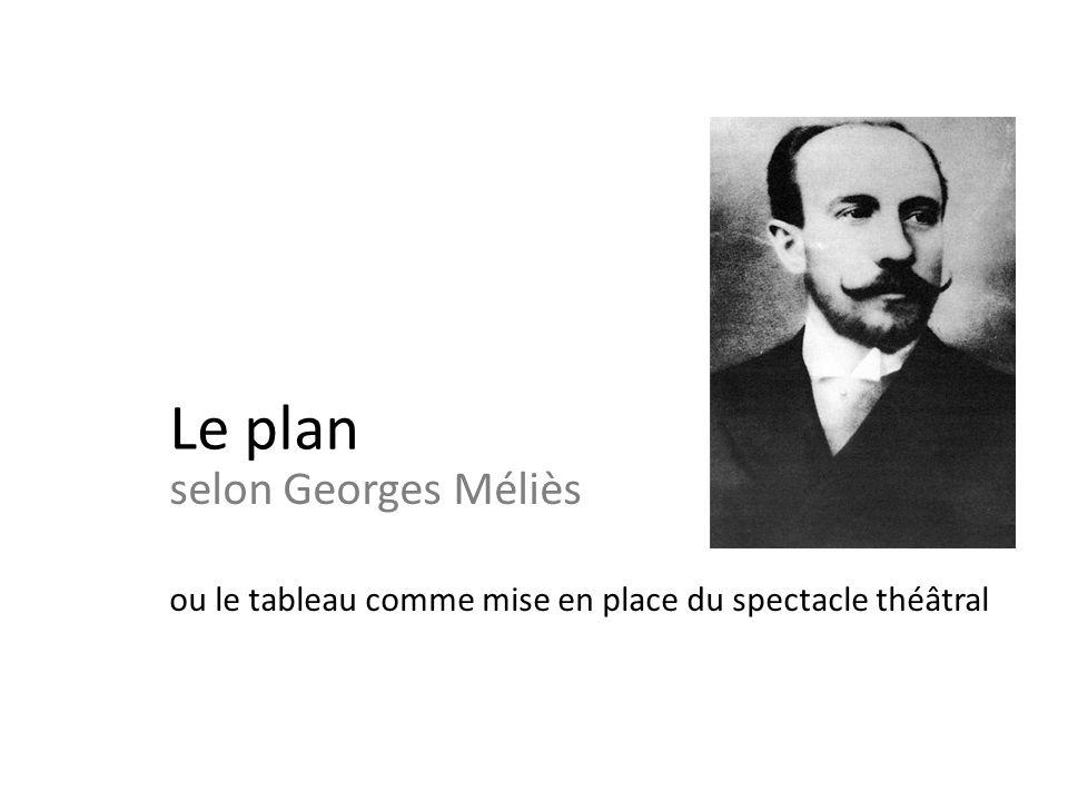 Le plan selon Georges Méliès ou le tableau comme mise en place du spectacle théâtral
