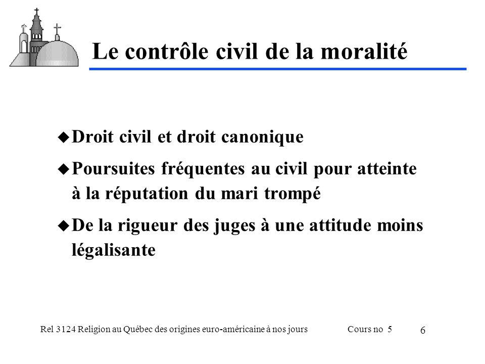 Rel 3124 Religion au Québec des origines euro-américaine à nos joursCours no 5 6 Le contrôle civil de la moralité Droit civil et droit canonique Pours
