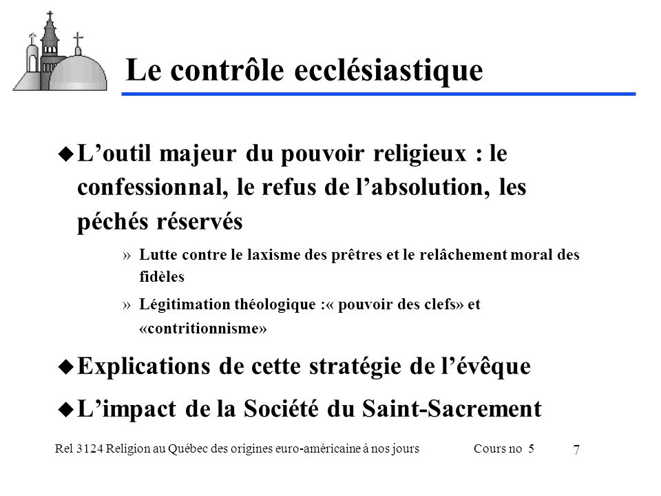 Rel 3124 Religion au Québec des origines euro-américaine à nos joursCours no 5 7 Le contrôle ecclésiastique Loutil majeur du pouvoir religieux : le co
