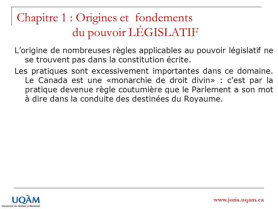 www.juris.uqam.ca Chapitre 1 : Origines et fondements du pouvoir LÉGISLATIF Lorigine de nombreuses règles applicables au pouvoir législatif ne se trou