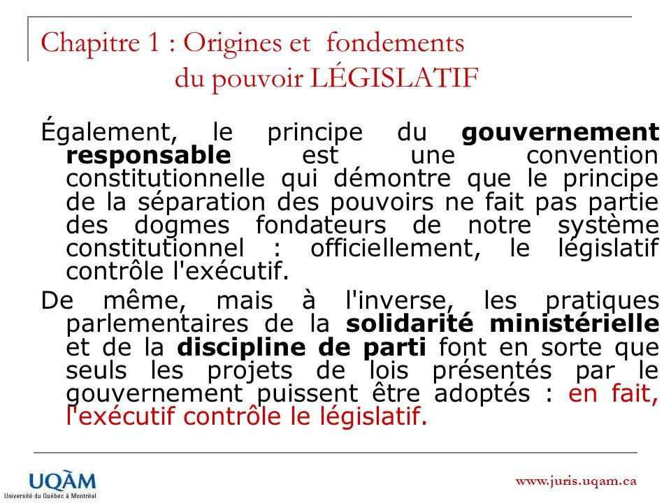 www.juris.uqam.ca Chapitre 1 : Origines et fondements du pouvoir LÉGISLATIF Également, le principe du gouvernement responsable est une convention cons
