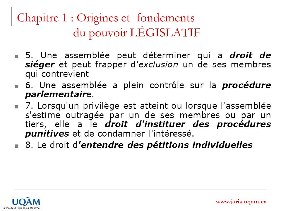 www.juris.uqam.ca 5. Une assemblée peut déterminer qui a droit de siéger et peut frapper d'exclusion un de ses membres qui contrevient 6. Une assemblé