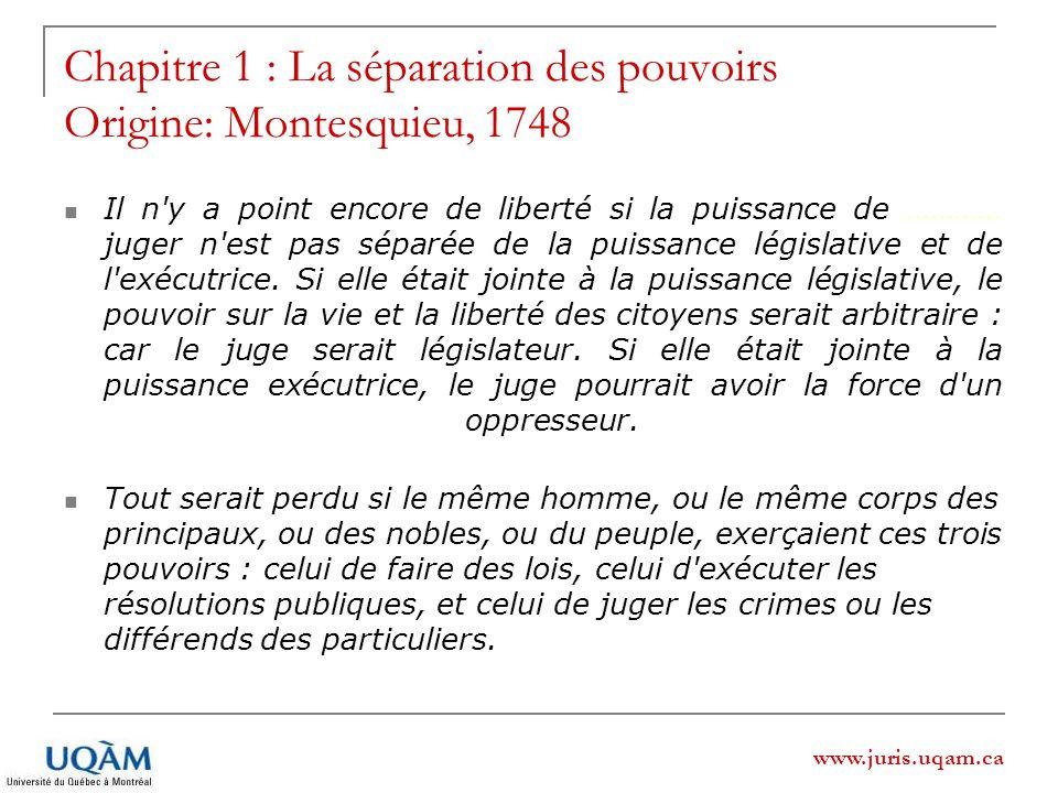 www.juris.uqam.ca Chapitre 1 : La séparation des pouvoirs Origine: Montesquieu, 1748 Il n'y a point encore de liberté si la puissance de ………… juger n'