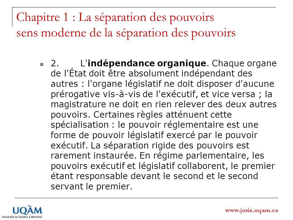 www.juris.uqam.ca Chapitre 1 : La séparation des pouvoirs sens moderne de la séparation des pouvoirs 2. L'indépendance organique. Chaque organe de l'É