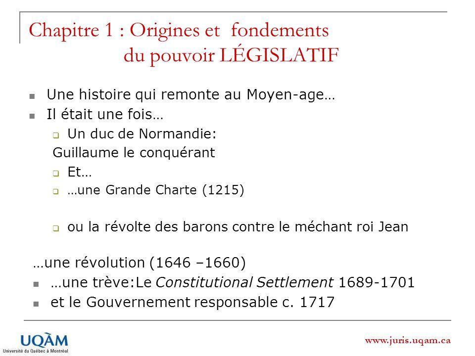 www.juris.uqam.ca Chapitre 1 : Origines et fondements du pouvoir LÉGISLATIF Une histoire qui remonte au Moyen-age… Il était une fois… Un duc de Norman